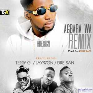 HDesign - Agbara Wa (Remix) Ft. Terry G, Jaywon & Dre San